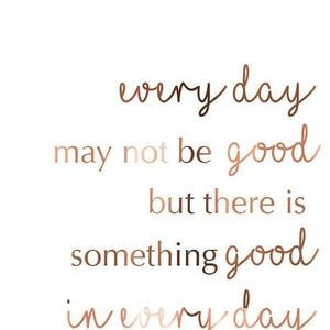 Every day may not be good but there is something good in every day. #Inspirational #Quotes