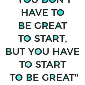 You don't have to be great to start, but you have to start to be great. #Inspirational #Quotes