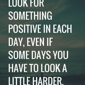 Look for something positive in each day, even if some days you have to look a little harder. #Inspirational #Quotes