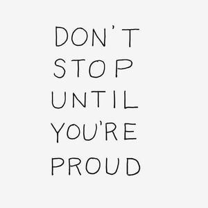 Don't stop until you're proud. #Inspirational #Quotes