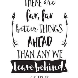 There are far, far better things ahead than any we leave behind. #Inspirational #Quotes