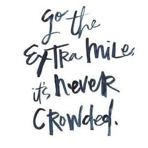 Go the extra mile - it's never crowded. #Inspirational #Quotes