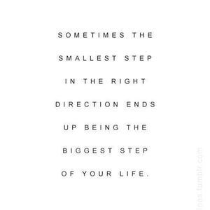 Sometimes the smallest step in the right direction ends up being the biggest step of your life. #Life #Quotes