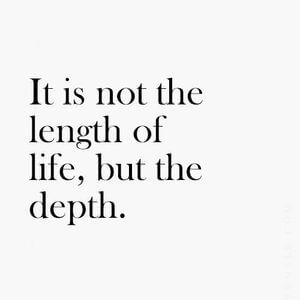 It is not the length of life, but the depth. #Life #Quotes