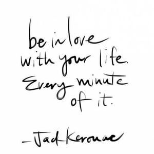Be in love with your life. Every minute of it. #Life #Quotes
