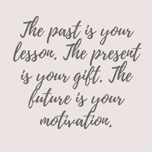 The past is your lesson. The present is your gift. The future is your motivation. #Life #Quotes