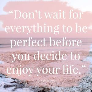 Don't wait for everything to be perfect before you decide to enjoy your life. #Life #Quotes
