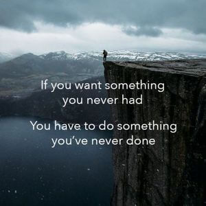 If you want something you never had, you have to do something you've never done. #Life #Quotes