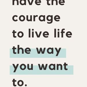 Have the courage to live life the way you want to. #Life #Quotes