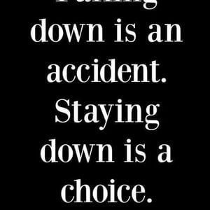 Falling down is an accident. Staying down is a choice. #Life #Quotes