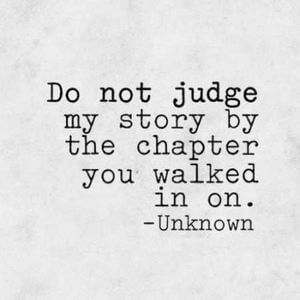 Do not judge my story by the chapter you walked in on. #Life #Quotes