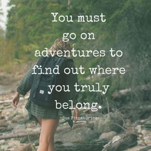 You must go on adventures to find out where you truly belong. #Life #Quotes