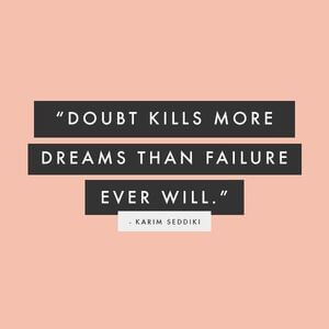 Doubt kills more dreams than failure ever will. #Motivational #Quotes