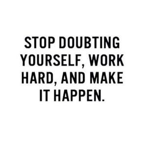 Stop doubting yourself, work hard, and make it happen. #Motivational #Quotes