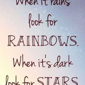 When it rains look for rainbows. When it's dark look for stars. #Motivational #Quotes