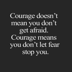 Courage doesn't mean you don't get afraid. Courage means you don't let fear stop you. #Motivational #Quotes