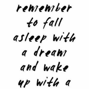 Always remember to fall asleep with a dream and wake up with a purpose. #Motivational #Quotes