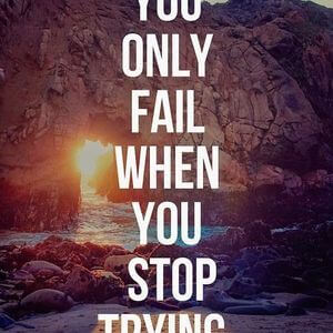 You only fail when you stop trying. #Motivational #Quotes