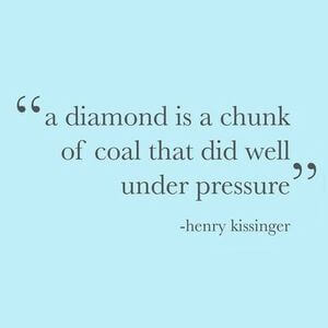 A diamond is a chunk of coal that did well under pressure. #Motivational #Quotes