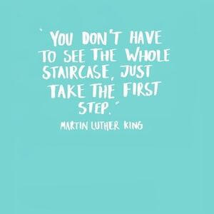 You don't have to see the whole staircase, just take the first step. #Motivational #Quotes