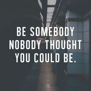 Be somebody nobody thought you could be. #Motivational #Quotes