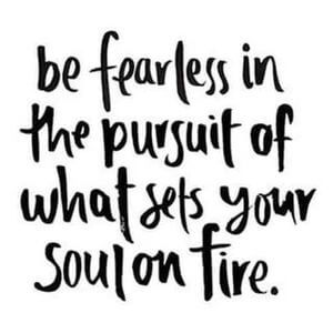 Be fearless in the pursuit of what sets your soul on fire. #Motivational #Quotes