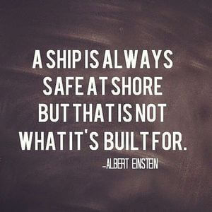 A ship is always safe at shore, but that is not what it's built for. #Motivational #Quotes
