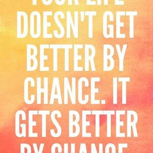 Your life doesn't get better by chance. It gets better by change. #Motivational #Quotes
