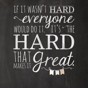 If it wasn't hard everyone would do it. It's the hard that makes it great. #Motivational #Quotes