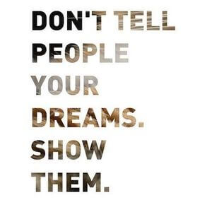 Don't tell people your dreams. Show them. #Motivational #Quotes