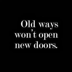 Old ways won't open new doors. #Motivational #Quotes
