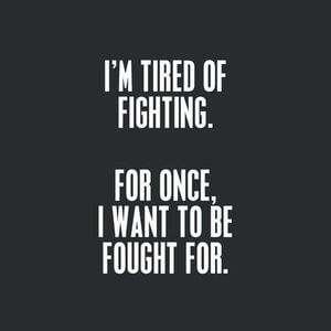 I'm tired of fighting. For once, I want to be fought for. #Sad #Quotes