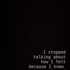 I stopped talking about how I felt because I knew no one cared anyway. #Sad #Quotes