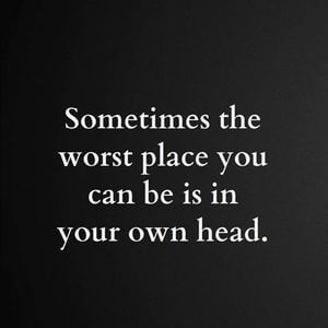 Sometimes the worst place you can be is in your own head. #Sad #Quotes