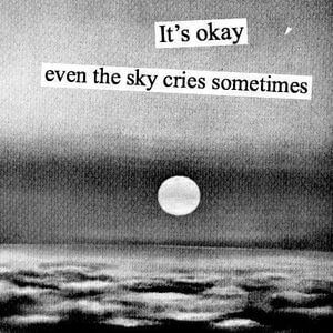 It's okay - even the sky cries sometimes. #Sad #Quotes