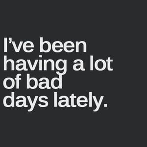 I've been having a lot of bad days lately. #Sad #Quotes