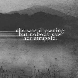 She was drowning but nobody saw her struggle. #Sad #Quotes